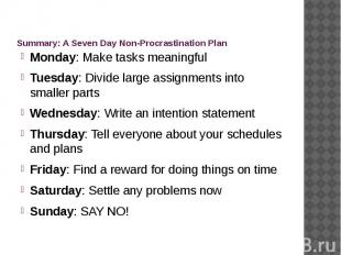 Summary: A Seven Day Non-Procrastination Plan Monday: Make tasks meaningful Tues