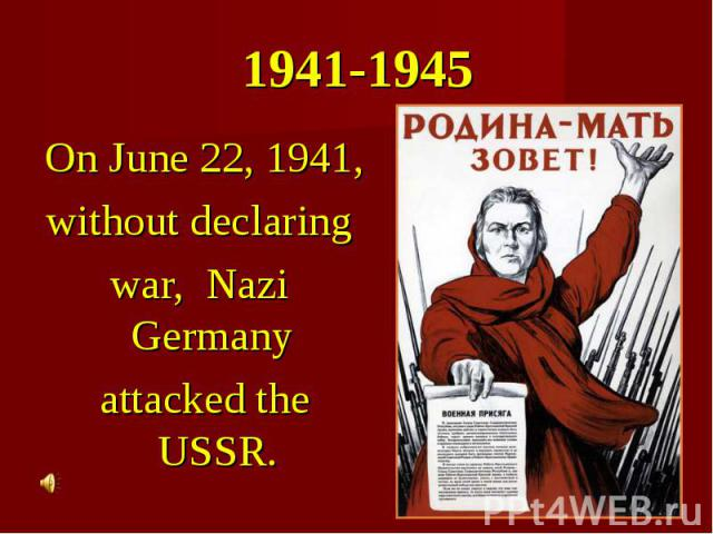 On June 22, 1941, On June 22, 1941, without declaring war, Nazi Germany attacked the USSR.