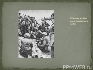 US became involved in a devastating world conflict US became involved in a devas