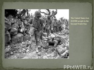 The United States lost 418 000 people in the Second World War The United States