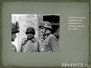 The Axis powers had established a firm foothold prior to American entry into the