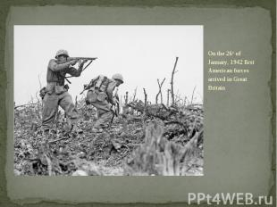 On the 26th of January, 1942 first American forces arrived in Great Britain On t