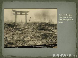 On the 9th of August US dropped atomic bomb on Nagasaki in Japan On the 9th of A