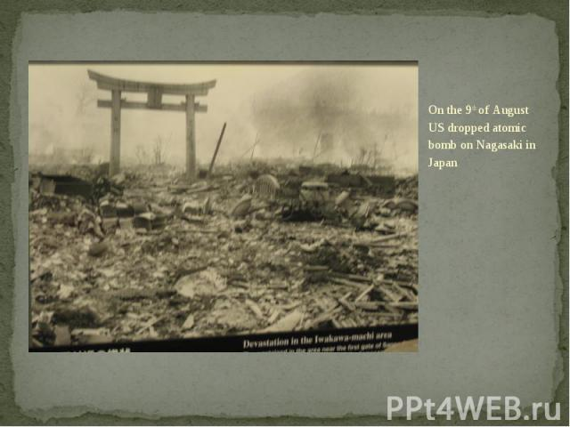 On the 9th of August US dropped atomic bomb on Nagasaki in Japan On the 9th of August US dropped atomic bomb on Nagasaki in Japan