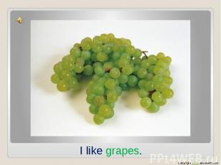 I like grapes.