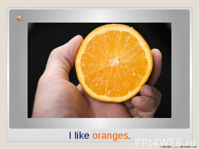 I like oranges.