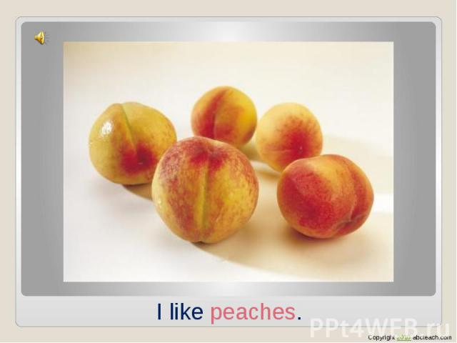 I like peaches.
