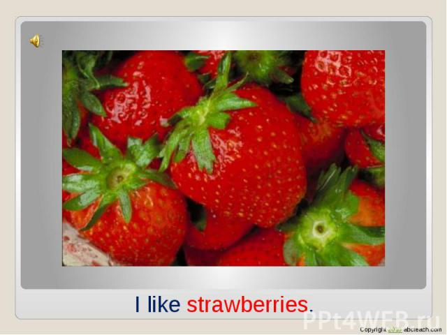 I like strawberries.