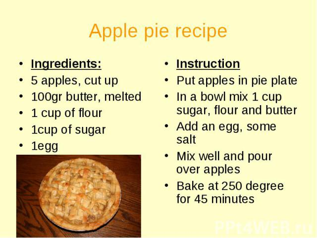 Ingredients: Ingredients: 5 apples, cut up 100gr butter, melted 1 cup of flour 1cup of sugar 1egg