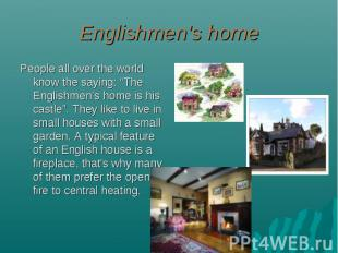 "Englishmen's home People all over the world know the saying: ""The Englishmen's h"