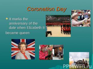 Coronation Day It marks the anniversary of the date when Elizabeth II became que