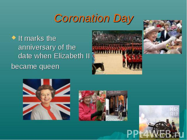 Coronation Day It marks the anniversary of the date when Elizabeth II became queen