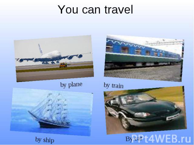 You can travel