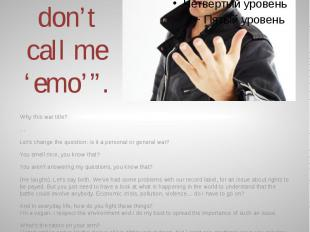 """Oh no, please, don't call me 'emo'"". Why this war title? … Let's change the que"