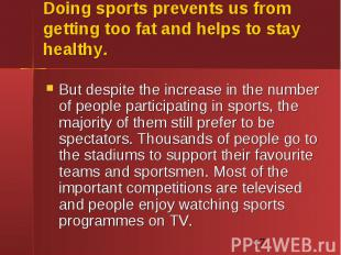 Doing sports prevents us from getting too fat and helps to stay healthy. But des