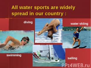 All water sports are widely spread in our country :