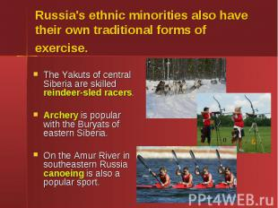 Russia's ethnic minorities also have their own traditional forms of exercise. Th