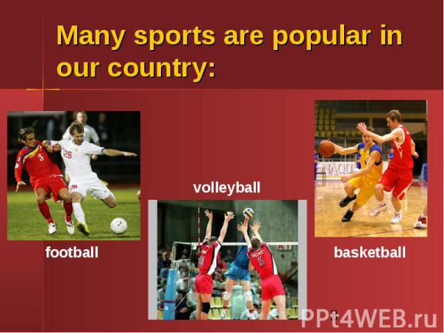 Many sports are popular in our country: