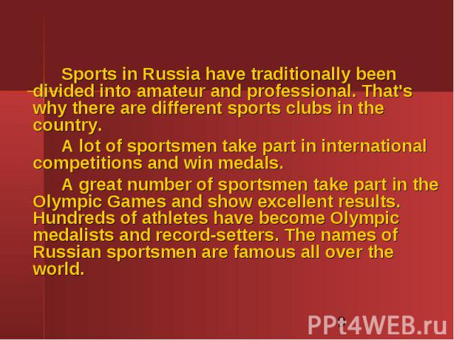 Sports in Russia have traditionally been divided into amateur and professional. That's why there are different sports clubs in the country. Sports in Russia have traditionally been divided into amateur and professional. That's why there are differen…