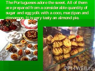 The Portugueses adore the sweet. All of them are prepared from a considerable qu