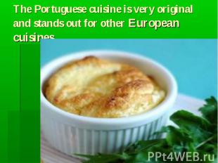 The Portuguese cuisine is very original and stands out for other European cuisin