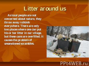 Litter around us As local people are not concerned about nature, they throw away