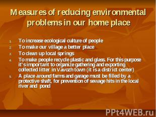 Measures of reducing environmental problems in our home place To increase ecolog