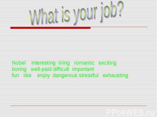 Nobel interesting tiring romantic exciting boring well-paid difficult important