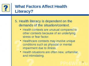 What Factors Affect Health Literacy? 5. Health literacy is dependent on the dema