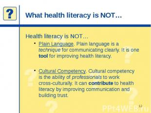 What health literacy is NOT… Health literacy is NOT… Plain Language. Plain langu