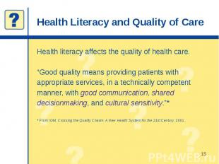 Health Literacy and Quality of Care Health literacy affects the quality of healt