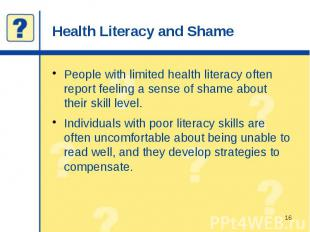 Health Literacy and Shame People with limited health literacy often report feeli