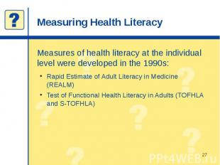 Measuring Health Literacy Measures of health literacy at the individual level we