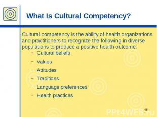 What Is Cultural Competency? Cultural competency is the ability of health organi