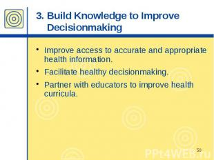 3. Build Knowledge to Improve Decisionmaking Improve access to accurate and appr