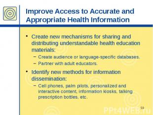 Improve Access to Accurate and Appropriate Health Information Create new mechani
