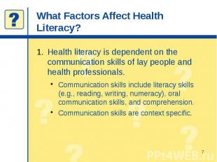 What Factors Affect Health Literacy? Health literacy is dependent on the communi