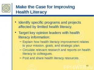 Make the Case for Improving Health Literacy Identify specific programs and proje