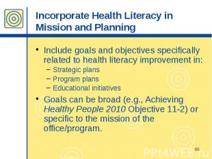 Incorporate Health Literacy in Mission and Planning Include goals and objectives