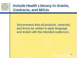 Include Health Literacy in Grants, Contracts, and MOUs Recommend that all produc