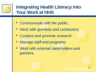 Integrating Health Literacy Into Your Work at HHS Communicate with the public. W