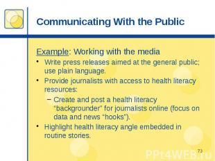 Communicating With the Public Example: Working with the media Write press releas