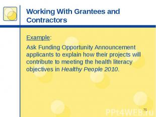 Working With Grantees and Contractors Example: Ask Funding Opportunity Announcem
