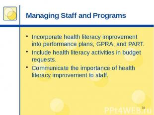 Managing Staff and Programs Incorporate health literacy improvement into perform
