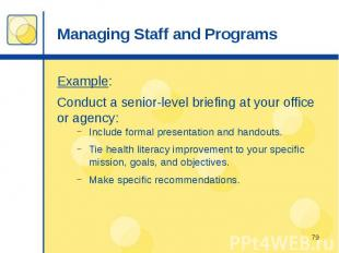 Managing Staff and Programs Example: Conduct a senior-level briefing at your off