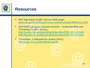 Resources NIH Improving Health Literacy Web page: www.nih.gov/icd/od/ocpl/resour