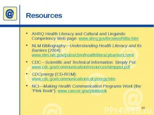 Resources AHRQ Health Literacy and Cultural and Linguistic Competency Web page: