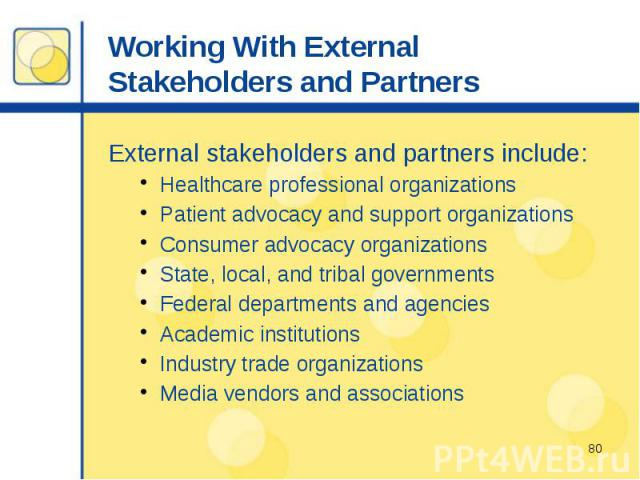 Working With External Stakeholders and Partners External stakeholders and partners include: Healthcare professional organizations Patient advocacy and support organizations Consumer advocacy organizations State, local, and tribal governments Federal…