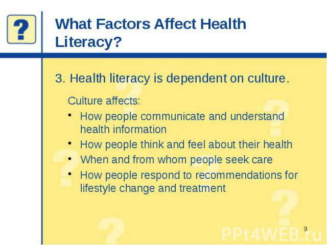 What Factors Affect Health Literacy? 3. Health literacy is dependent on culture.
