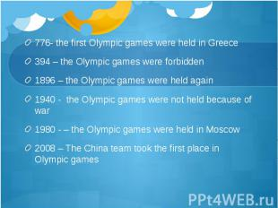 776- the first Olympic games were held in Greece 394 – the Olympic games were fo